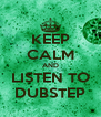KEEP CALM AND LISTEN TO DUBSTEP - Personalised Poster A4 size