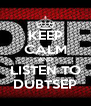 KEEP CALM AND LISTEN TO DUBTSEP - Personalised Poster A4 size