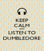 KEEP CALM AND LISTEN TO DUMBLEDORE - Personalised Poster A4 size