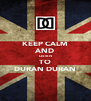 KEEP CALM AND  LISTEN TO DURAN DURAN - Personalised Poster A4 size