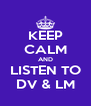 KEEP CALM AND LISTEN TO DV & LM - Personalised Poster A4 size