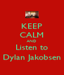 KEEP CALM AND Listen to Dylan Jakobsen - Personalised Poster A4 size
