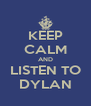 KEEP CALM AND LISTEN TO DYLAN - Personalised Poster A4 size