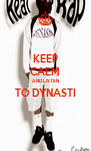 KEEP CALM AND LISTEN TO DYNASTI  - Personalised Poster A4 size