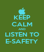 KEEP CALM AND  LISTEN TO  E-SAFETY - Personalised Poster A4 size