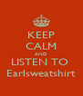 KEEP CALM AND LISTEN TO  Earlsweatshirt - Personalised Poster A4 size