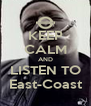 KEEP CALM AND LISTEN TO East-Coast - Personalised Poster A4 size