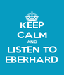 KEEP CALM AND LISTEN TO EBERHARD - Personalised Poster A4 size