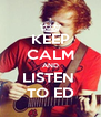 KEEP CALM AND LISTEN  TO ED - Personalised Poster A4 size