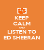 KEEP CALM AND LISTEN TO ED SHEERAN - Personalised Poster A4 size