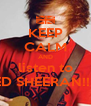 KEEP CALM AND listen to ED SHEERAN!!!! - Personalised Poster A4 size