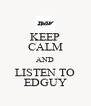 KEEP CALM AND LISTEN TO EDGUY - Personalised Poster A4 size