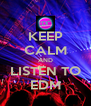 KEEP CALM AND LISTEN TO EDM - Personalised Poster A4 size