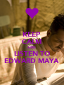 KEEP CALM AND LISTEN TO EDWARD MAYA - Personalised Poster A4 size