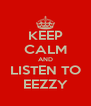 KEEP CALM AND LISTEN TO EEZZY - Personalised Poster A4 size