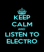 KEEP CALM AND  LISTEN TO ELECTRO - Personalised Poster A4 size