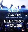 KEEP CALM AND LISTEN TO ELECTRO HOUSE - Personalised Poster A4 size