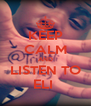 KEEP CALM AND LISTEN TO ELI  - Personalised Poster A4 size