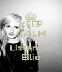 KEEP CALM AND Listen To Ellie - Personalised Poster A4 size