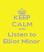 KEEP CALM AND Listen to Elliot Minor - Personalised Poster A4 size