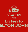 KEEP CALM AND Listen to ELTON JOHN - Personalised Poster A4 size