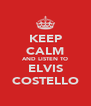 KEEP CALM AND LISTEN TO ELVIS COSTELLO - Personalised Poster A4 size