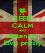 KEEP CALM AND listen to Elvis presly - Personalised Poster A4 size