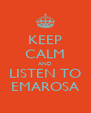 KEEP CALM AND LISTEN TO EMAROSA - Personalised Poster A4 size