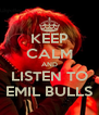 KEEP CALM AND LISTEN TO EMIL BULLS - Personalised Poster A4 size