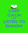 KEEP CALM AND LISTEN TO EMINEM - Personalised Poster A4 size