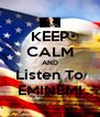 KEEP CALM AND Listen To EMINEM! - Personalised Poster A4 size