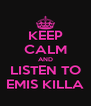 KEEP CALM AND LISTEN TO EMIS KILLA - Personalised Poster A4 size