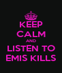 KEEP CALM AND LISTEN TO EMIS KILLS - Personalised Poster A4 size