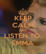 KEEP CALM AND LISTEN TO  EMMA - Personalised Poster A4 size