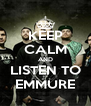 KEEP CALM AND LISTEN TO EMMURE - Personalised Poster A4 size