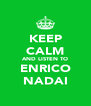 KEEP CALM AND LISTEN TO ENRICO NADAI - Personalised Poster A4 size