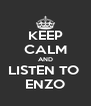 KEEP CALM AND LISTEN TO  ENZO - Personalised Poster A4 size