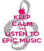 KEEP CALM AND LISTEN TO EPIC MUSIC - Personalised Poster A4 size