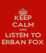 KEEP CALM AND LISTEN TO ERBAN FOX - Personalised Poster A4 size