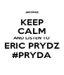 KEEP CALM AND LISTEN TO ERIC PRYDZ #PRYDA - Personalised Poster A4 size
