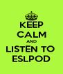 KEEP CALM AND LISTEN TO  ESLPOD - Personalised Poster A4 size
