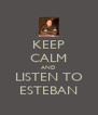 KEEP CALM AND LISTEN TO ESTEBAN - Personalised Poster A4 size