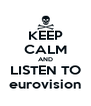 KEEP CALM AND LISTEN TO eurovision - Personalised Poster A4 size