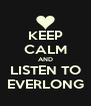 KEEP CALM AND LISTEN TO EVERLONG - Personalised Poster A4 size