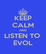 KEEP CALM AND LISTEN TO  EVOL - Personalised Poster A4 size