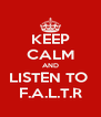 KEEP CALM AND LISTEN TO  F.A.L.T.R - Personalised Poster A4 size
