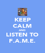 KEEP CALM AND LISTEN TO F.A.M.E. - Personalised Poster A4 size