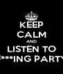 KEEP CALM AND LISTEN TO F***ING PARTY - Personalised Poster A4 size