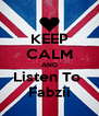 KEEP CALM AND Listen To  Fabzii - Personalised Poster A4 size