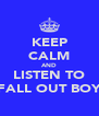 KEEP CALM AND LISTEN TO FALL OUT BOY - Personalised Poster A4 size